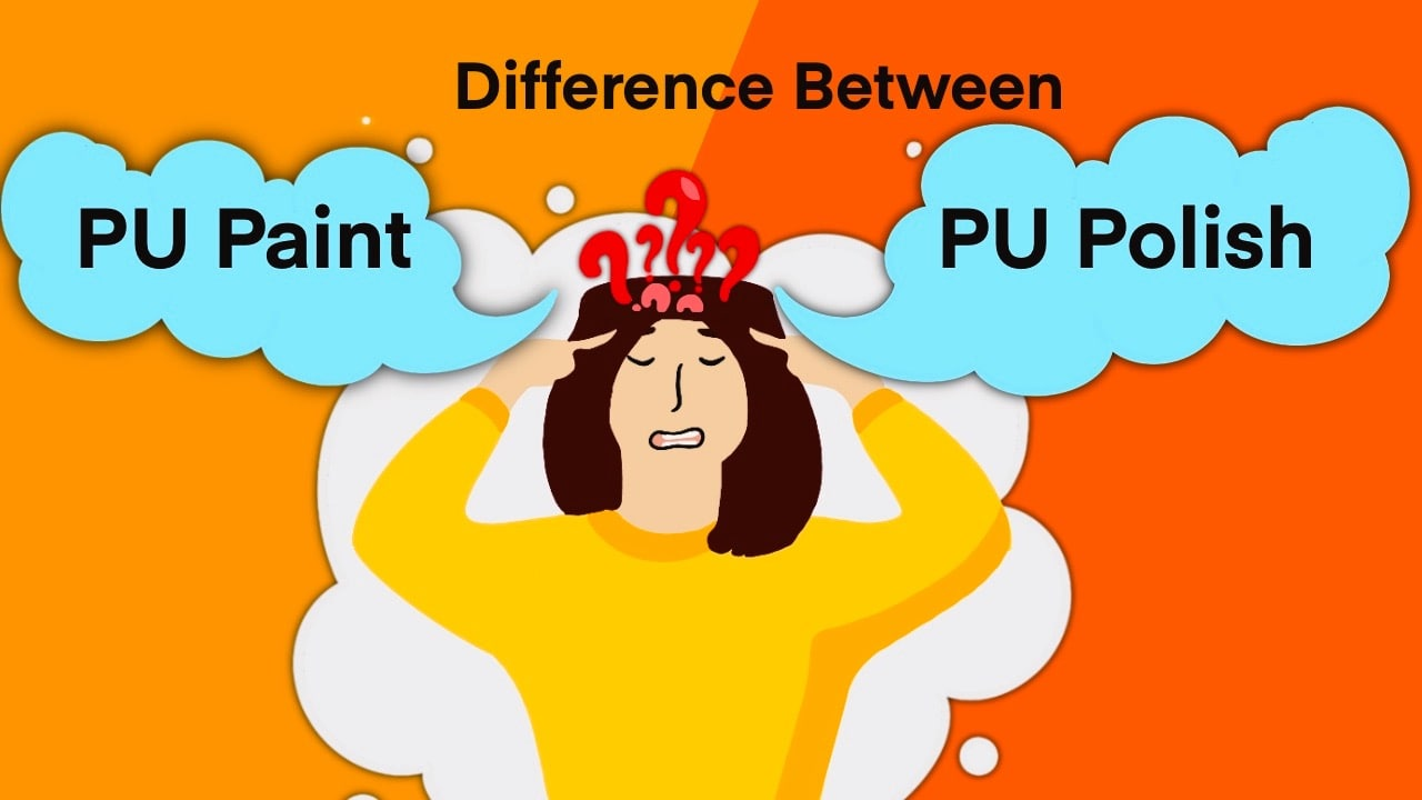 PU Paint and PU Polish | Types, Finishes, Differences, Similarities & Prices